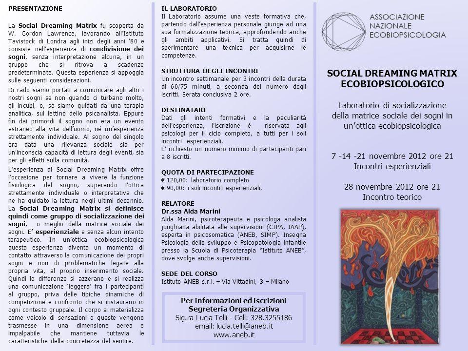 SOCIAL DREAMING MATRIX ECOBIOPSICOLOGICO Laboratorio di socializzazione della matrice sociale dei sogni in unottica ecobiopsicologica 7 -14 -21 novemb