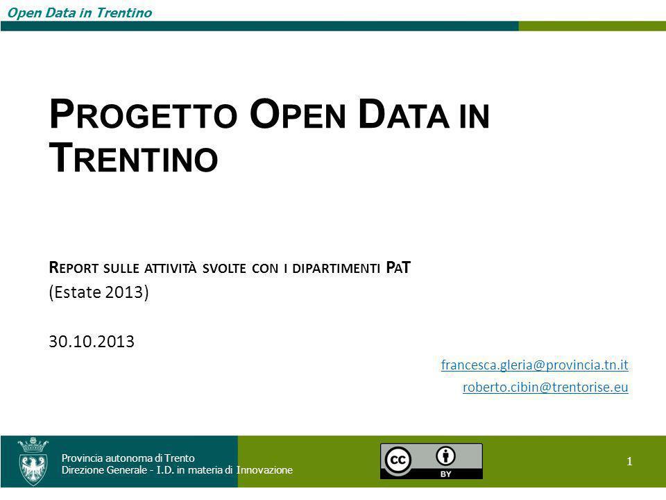 Open Data in Trentino 1 Provincia autonoma di Trento Direzione Generale - I.D. in materia di Innovazione Open Data in Trentino P ROGETTO O PEN D ATA I