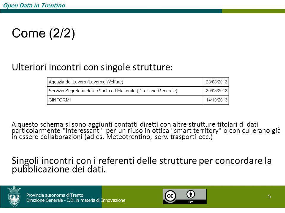 Open Data in Trentino 5 Provincia autonoma di Trento Direzione Generale - I.D. in materia di Innovazione Open Data in Trentino Come (2/2) Ulteriori in