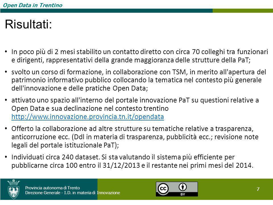 Open Data in Trentino 7 Provincia autonoma di Trento Direzione Generale - I.D. in materia di Innovazione Open Data in Trentino Risultati: In poco più