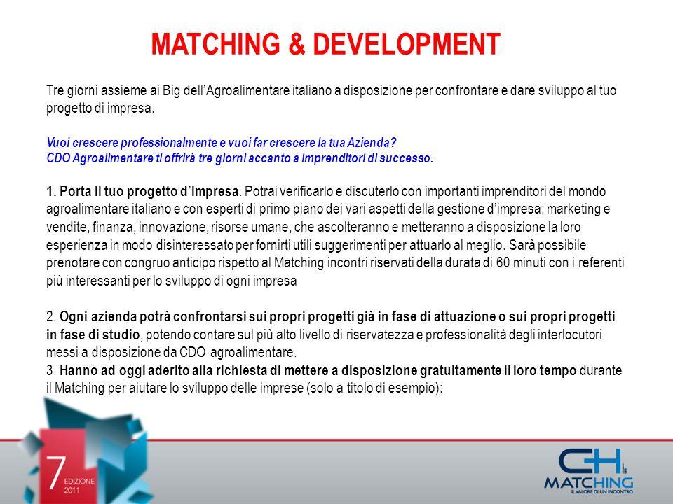 MATCHING & DEVELOPMENT Tre giorni assieme ai Big dellAgroalimentare italiano a disposizione per confrontare e dare sviluppo al tuo progetto di impresa.