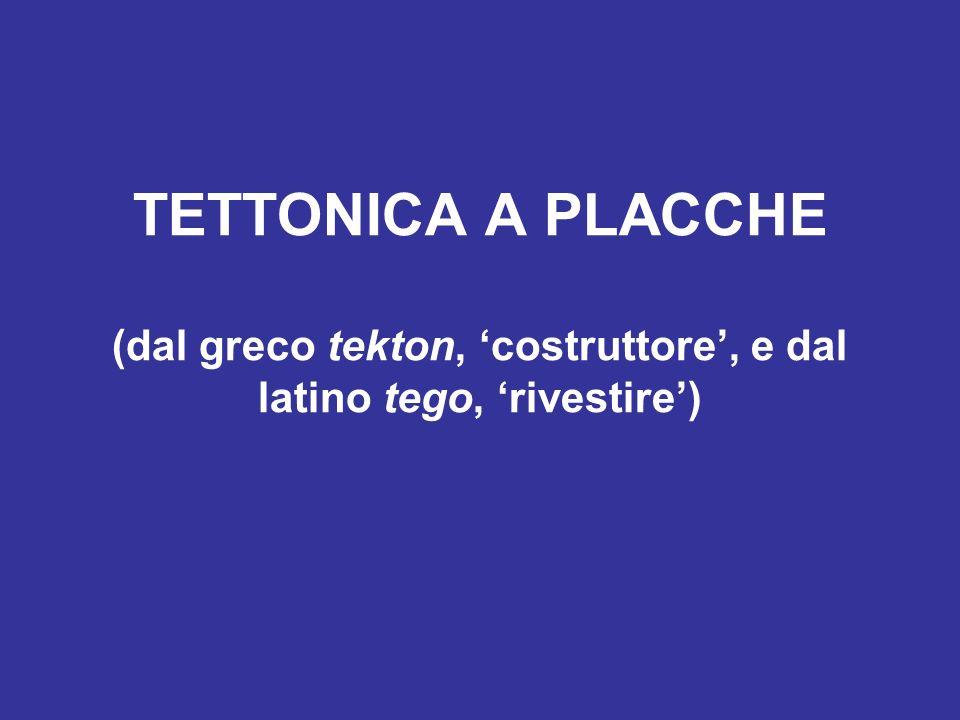 TETTONICA A PLACCHE (dal greco tekton, costruttore, e dal latino tego, rivestire)
