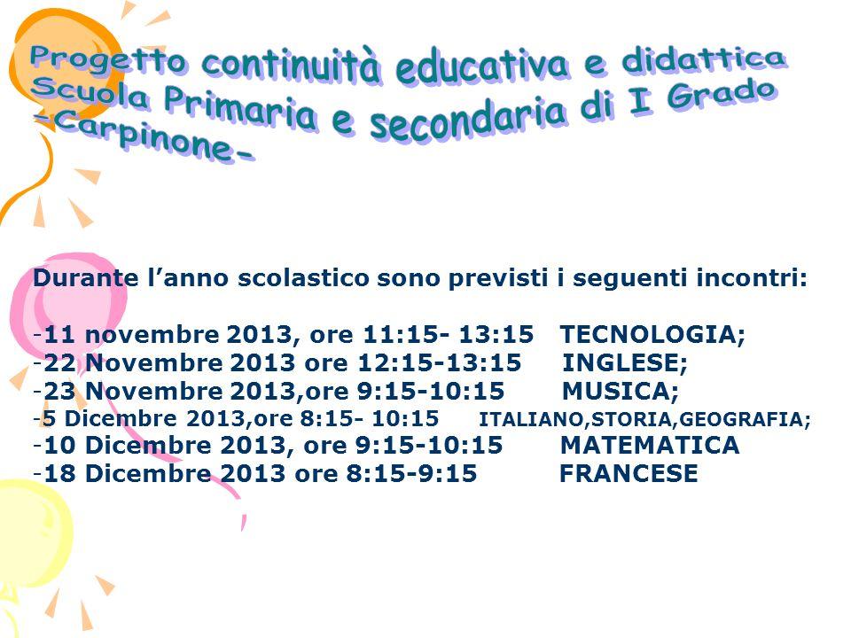 Durante lanno scolastico sono previsti i seguenti incontri: -11 novembre 2013, ore 11:15- 13:15 TECNOLOGIA; -22 Novembre 2013 ore 12:15-13:15 INGLESE; -23 Novembre 2013,ore 9:15-10:15 MUSICA; -5 Dicembre 2013,ore 8:15- 10:15 ITALIANO,STORIA,GEOGRAFIA; -10 Dicembre 2013, ore 9:15-10:15 MATEMATICA -18 Dicembre 2013 ore 8:15-9:15 FRANCESE