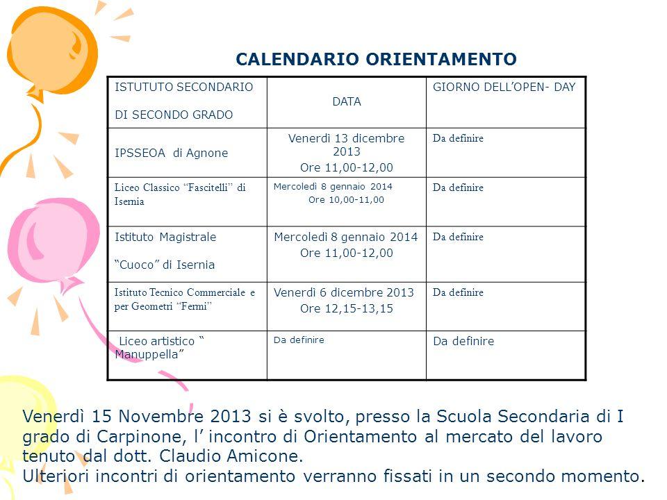 CALENDARIO ORIENTAMENTO Venerdì 15 Novembre 2013 si è svolto, presso la Scuola Secondaria di I grado di Carpinone, l incontro di Orientamento al mercato del lavoro tenuto dal dott.