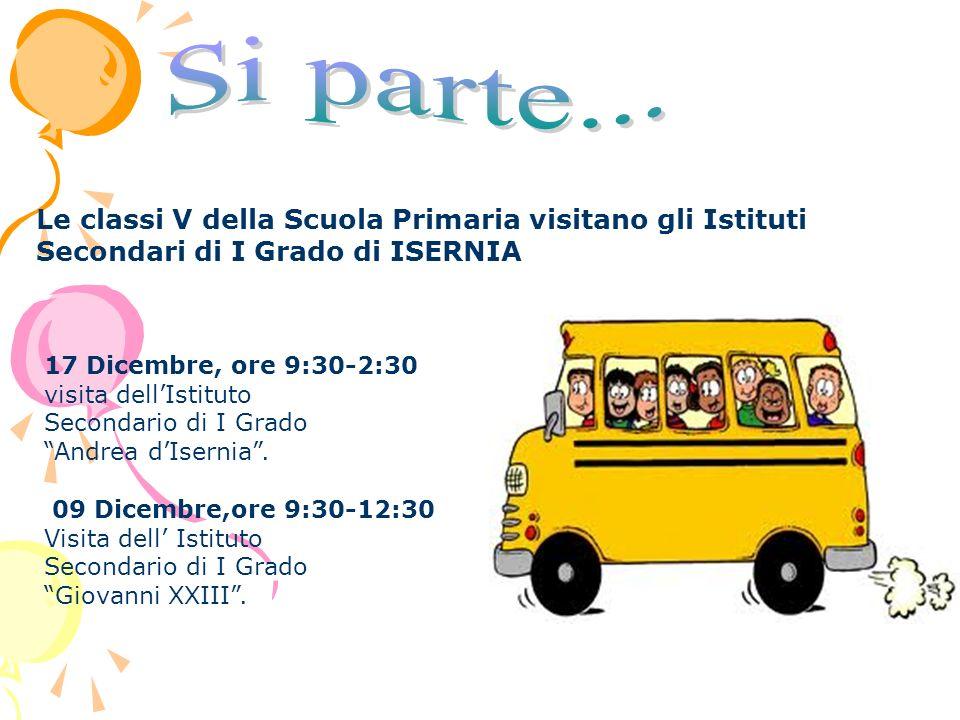 Le classi V della Scuola Primaria visitano gli Istituti Secondari di I Grado di ISERNIA 17 Dicembre, ore 9:30-2:30 visita dellIstituto Secondario di I Grado Andrea dIsernia.