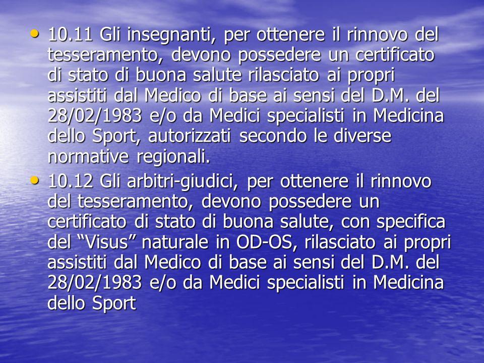 10.11 Gli insegnanti, per ottenere il rinnovo del tesseramento, devono possedere un certificato di stato di buona salute rilasciato ai propri assistit