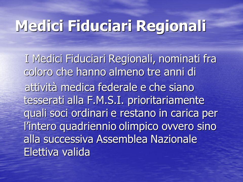Medici Fiduciari Regionali I Medici Fiduciari Regionali, nominati fra coloro che hanno almeno tre anni di I Medici Fiduciari Regionali, nominati fra c