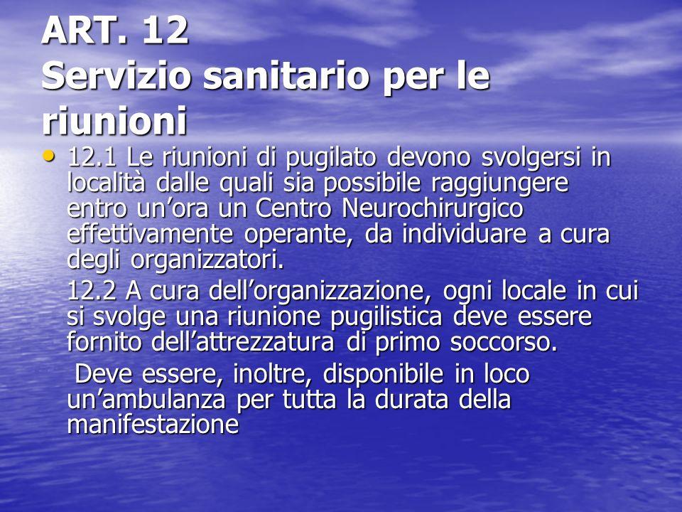 ART. 12 Servizio sanitario per le riunioni 12.1 Le riunioni di pugilato devono svolgersi in località dalle quali sia possibile raggiungere entro unora