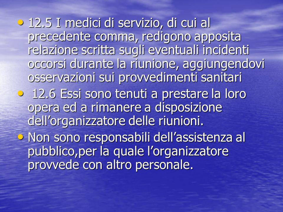 12.5 I medici di servizio, di cui al precedente comma, redigono apposita relazione scritta sugli eventuali incidenti occorsi durante la riunione, aggi