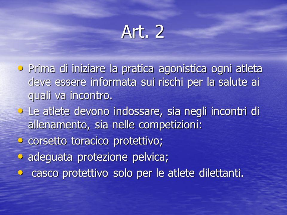 Art. 2 Art. 2 Prima di iniziare la pratica agonistica ogni atleta deve essere informata sui rischi per la salute ai quali va incontro. Prima di inizia