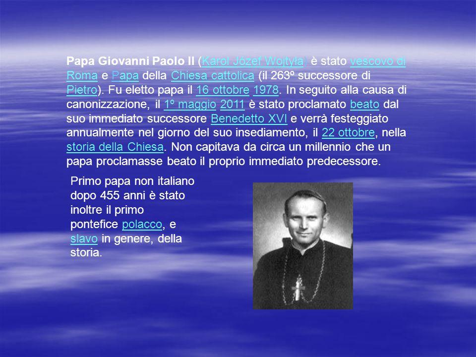 Papa Giovanni Paolo II (Karol Józef Wojtyła) è stato vescovo di Roma e Papa della Chiesa cattolica (il 263º successore di Pietro). Fu eletto papa il 1