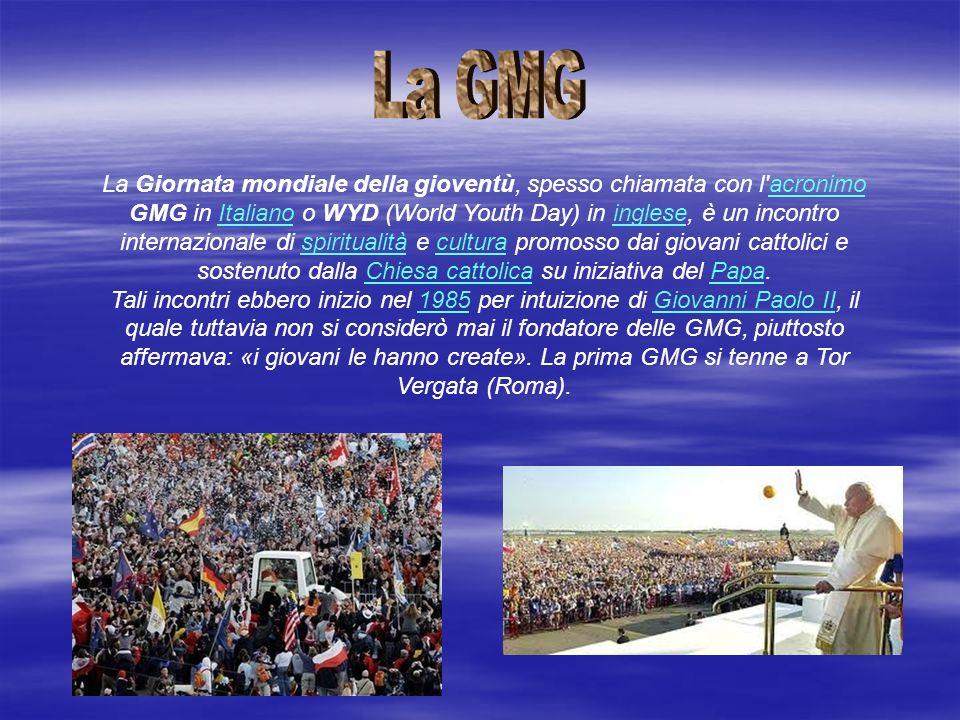 La Giornata mondiale della gioventù, spesso chiamata con l'acronimo GMG in Italiano o WYD (World Youth Day) in inglese, è un incontro internazionale d