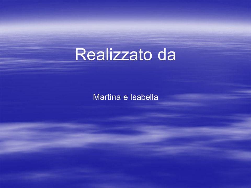 Realizzato da Martina e Isabella