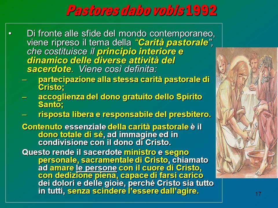 17 Pastores dabo vobis 1992 Di fronte alle sfide del mondo contemporaneo, viene ripreso il tema dellaCarità pastorale, che costituisce ilprincipio int