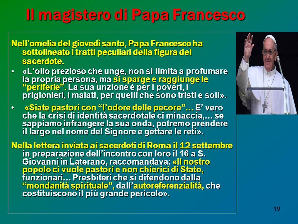 19 Il magistero di Papa Francesco Nellomelia del giovedì santo, Papa Francesco ha sottolineato i tratti peculiari della figura del sacerdote. «Lolio p