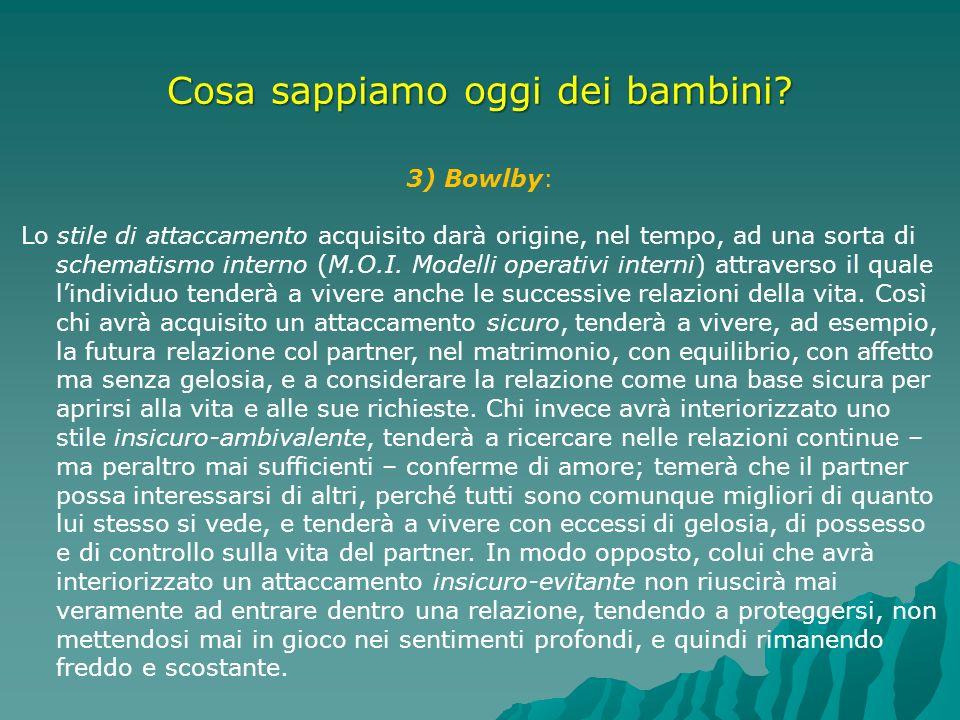 Cosa sappiamo oggi dei bambini? 3) Bowlby: Lo stile di attaccamento acquisito darà origine, nel tempo, ad una sorta di schematismo interno (M.O.I. Mod