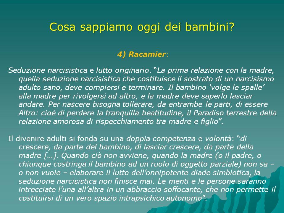 Cosa sappiamo oggi dei bambini? 4) Racamier: Seduzione narcisistica e lutto originario. La prima relazione con la madre, quella seduzione narcisistica
