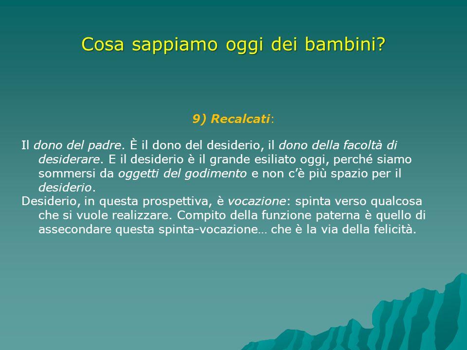 Cosa sappiamo oggi dei bambini? 9) Recalcati: Il dono del padre. È il dono del desiderio, il dono della facoltà di desiderare. E il desiderio è il gra