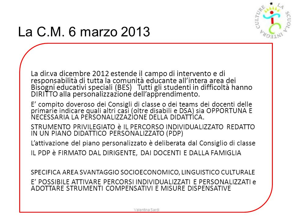 La C.M. 6 marzo 2013 La dir.va dicembre 2012 estende il campo di intervento e di responsabilità di tutta la comunità educante allintera area dei Bisog