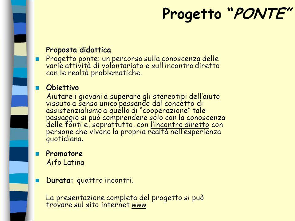 Proposta didattica Progetto ponte: un percorso sulla conoscenza delle varie attività di volontariato e sullincontro diretto con le realtà problematich
