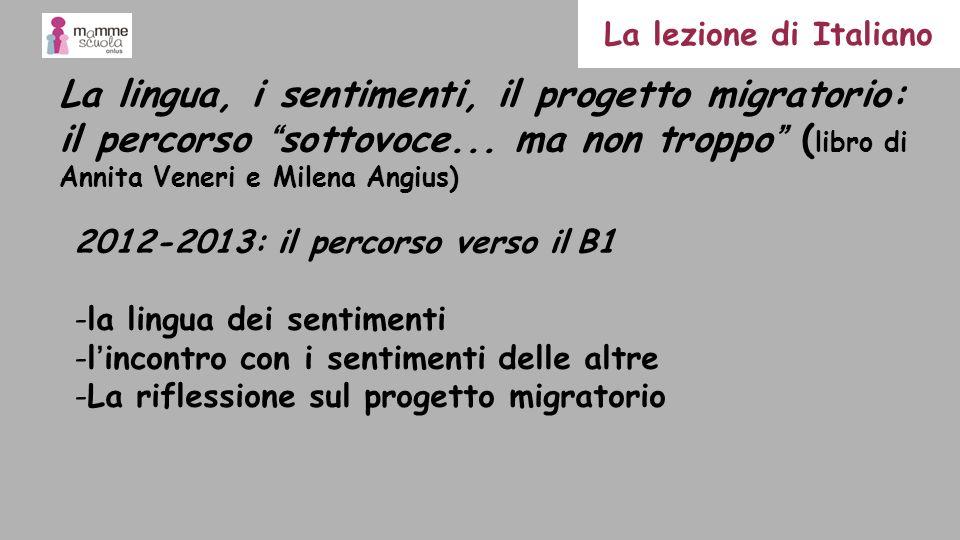 2012-2013: il percorso verso il B1 -la lingua dei sentimenti -lincontro con i sentimenti delle altre -La riflessione sul progetto migratorio La lingua
