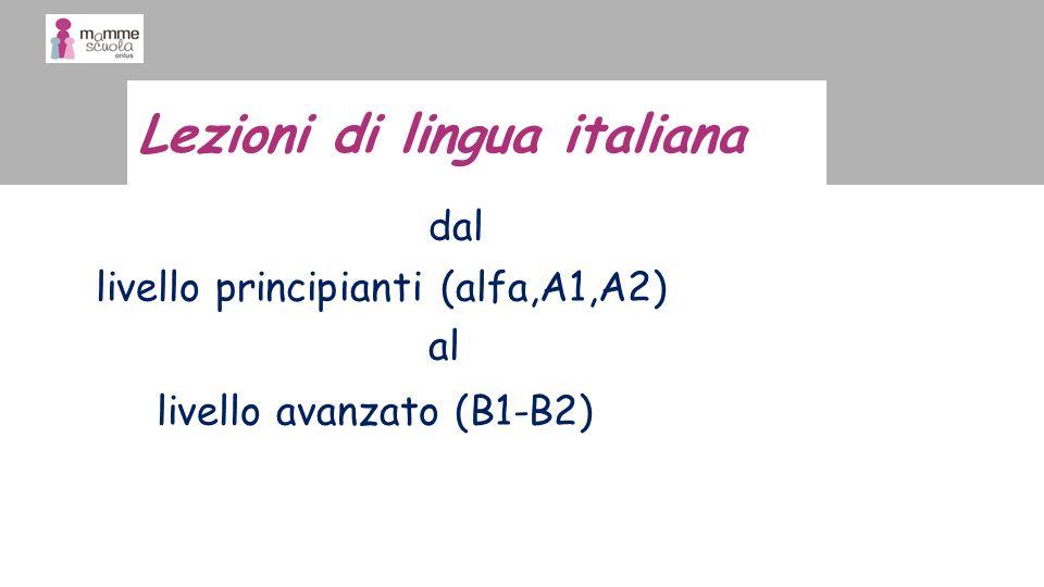 dal livello principianti (alfa,A1,A2) al livello avanzato (B1-B2) Lezioni di lingua italiana