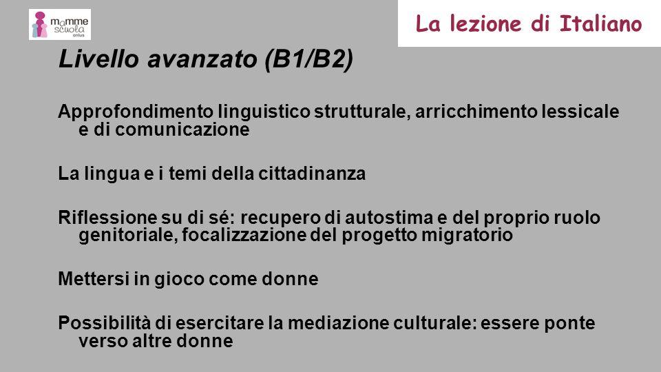 Livello avanzato (B1/B2) Approfondimento linguistico strutturale, arricchimento lessicale e di comunicazione La lingua e i temi della cittadinanza Rif