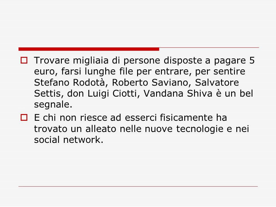 Trovare migliaia di persone disposte a pagare 5 euro, farsi lunghe file per entrare, per sentire Stefano Rodotà, Roberto Saviano, Salvatore Settis, do