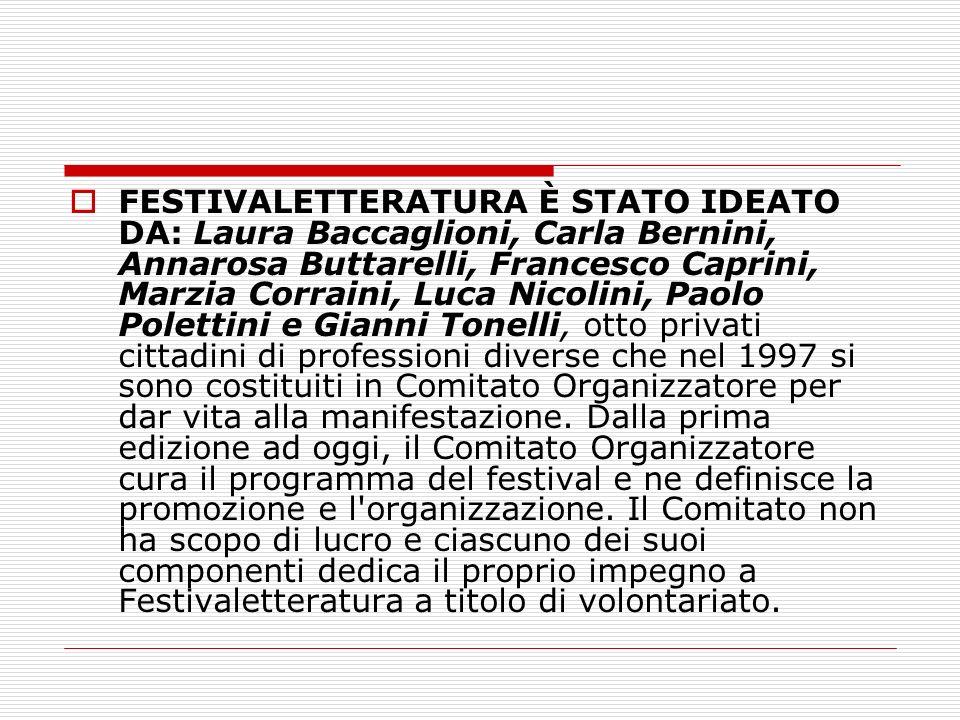 FESTIVALETTERATURA È STATO IDEATO DA: Laura Baccaglioni, Carla Bernini, Annarosa Buttarelli, Francesco Caprini, Marzia Corraini, Luca Nicolini, Paolo