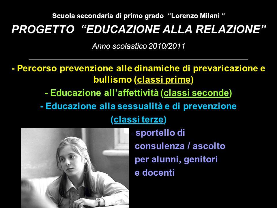 Scuola secondaria di primo grado Lorenzo Milani PROGETTO EDUCAZIONE ALLA RELAZIONE Anno scolastico 2010/2011 _________________________________________