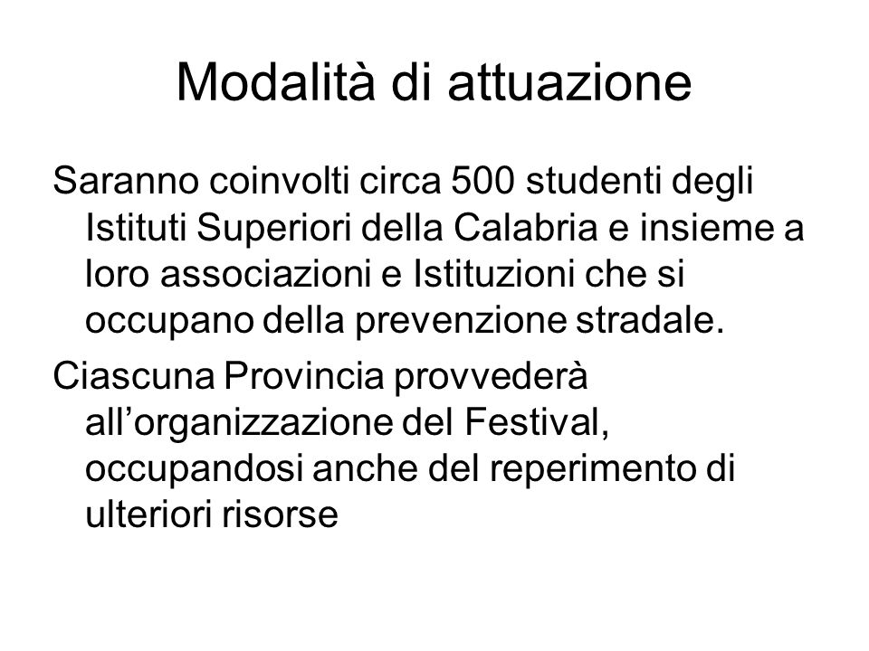 Modalità di attuazione Saranno coinvolti circa 500 studenti degli Istituti Superiori della Calabria e insieme a loro associazioni e Istituzioni che si occupano della prevenzione stradale.
