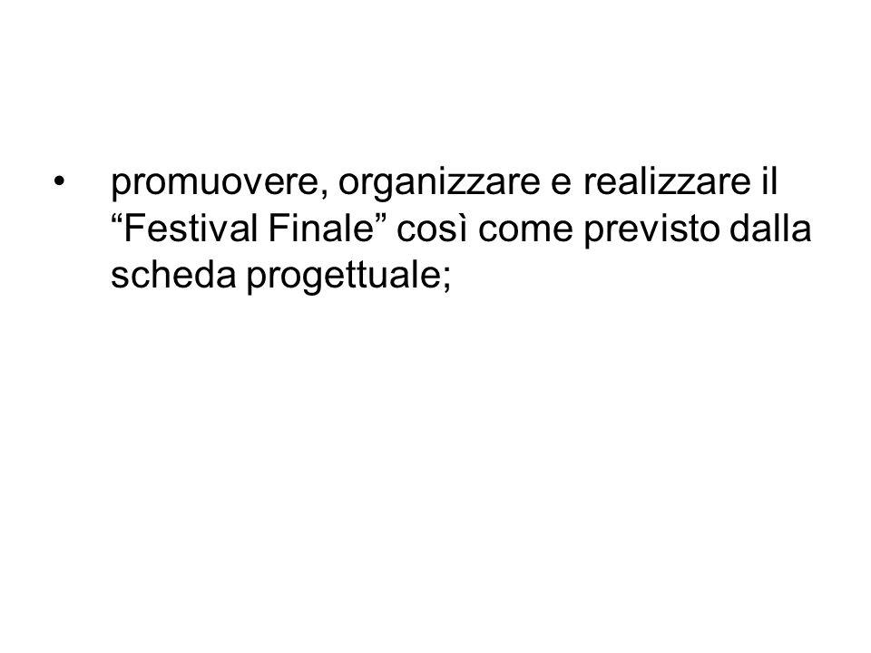 promuovere, organizzare e realizzare il Festival Finale così come previsto dalla scheda progettuale;