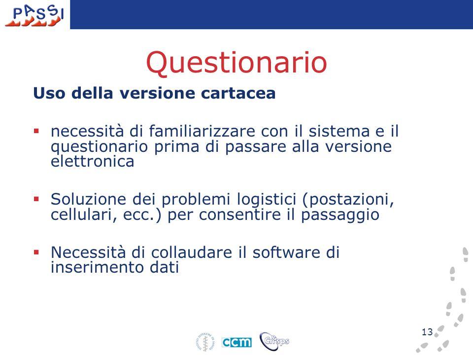 13 Questionario Uso della versione cartacea necessità di familiarizzare con il sistema e il questionario prima di passare alla versione elettronica So