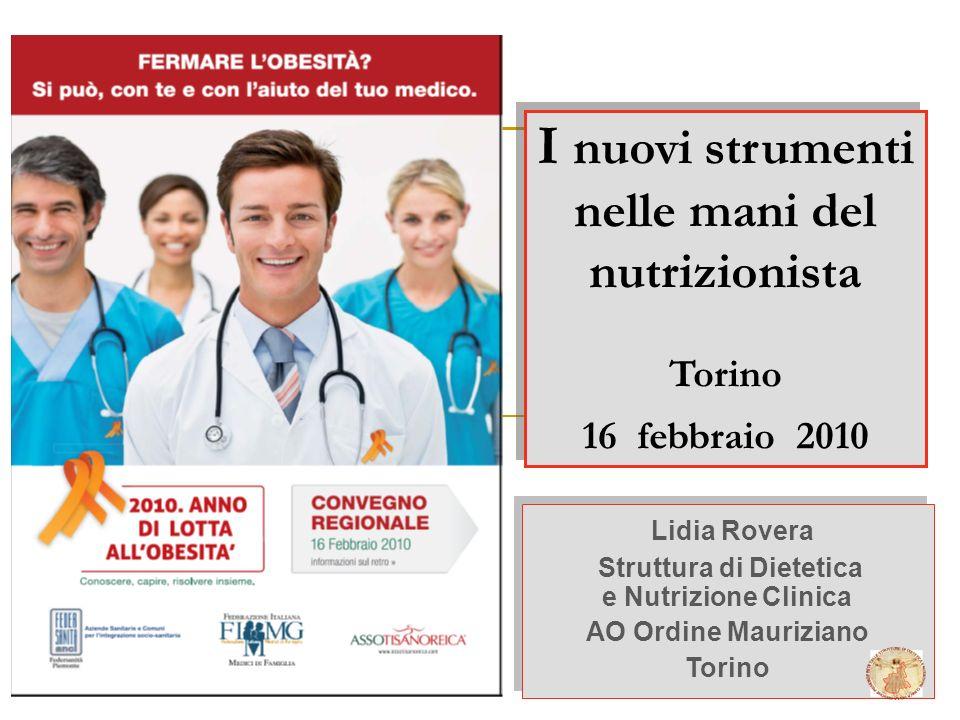 I nuovi strumenti nelle mani del nutrizionista Torino 16 febbraio 2010 Lidia Rovera Struttura di Dietetica e Nutrizione Clinica AO Ordine Mauriziano T