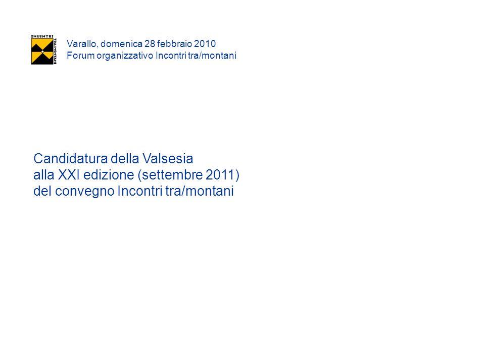 Varallo, domenica 28 febbraio 2010 Forum organizzativo Incontri tra/montani Candidatura della Valsesia alla XXI edizione (settembre 2011) del convegno Incontri tra/montani