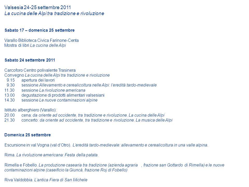 Valsesia 24-25 settembre 2011 La cucina delle Alpi tra tradizione e rivoluzione Sabato 17 – domenica 25 settembre Varallo Biblioteca Civica Farinone-C