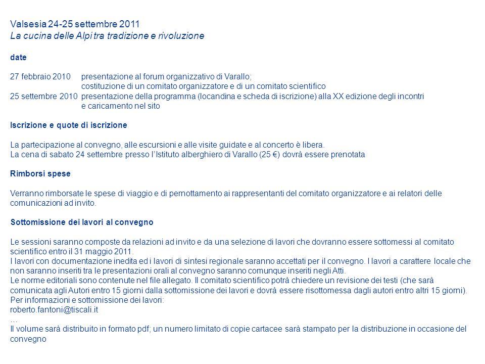 Valsesia 24-25 settembre 2011 La cucina delle Alpi tra tradizione e rivoluzione date 27 febbraio 2010 presentazione al forum organizzativo di Varallo;