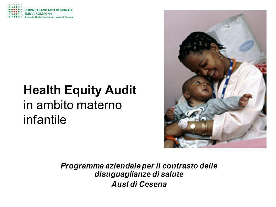 Health Equity Audit in ambito materno infantile Programma aziendale per il contrasto delle disuguaglianze di salute Ausl di Cesena