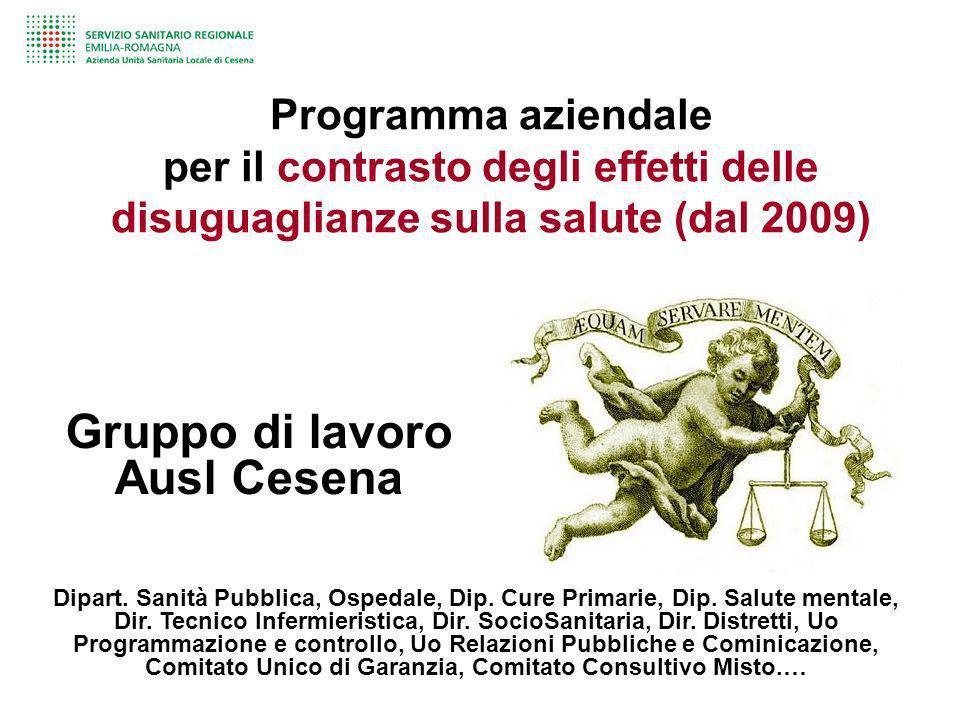 Programma aziendale per il contrasto degli effetti delle disuguaglianze sulla salute (dal 2009) Gruppo di lavoro Ausl Cesena Dipart. Sanità Pubblica,