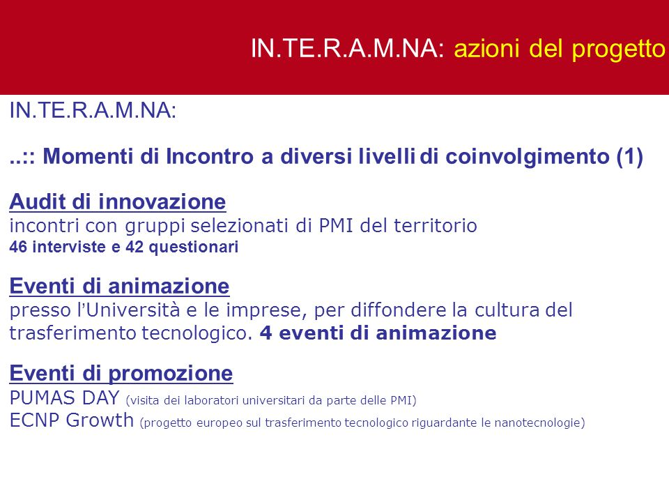IN.TE.R.A.M.NA:..:: Momenti di Incontro a diversi livelli di coinvolgimento (1) Audit di innovazione incontri con gruppi selezionati di PMI del territ