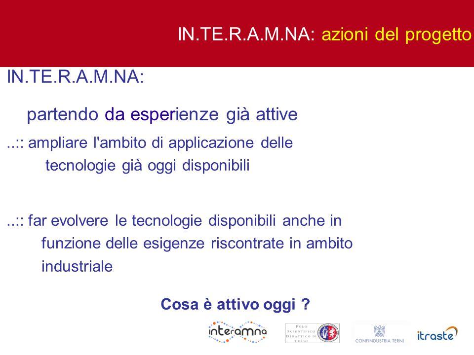 IN.TE.R.A.M.NA: azioni del progetto IN.TE.R.A.M.NA: partendo da esperienze già attive..:: ampliare l'ambito di applicazione delle tecnologie già oggi