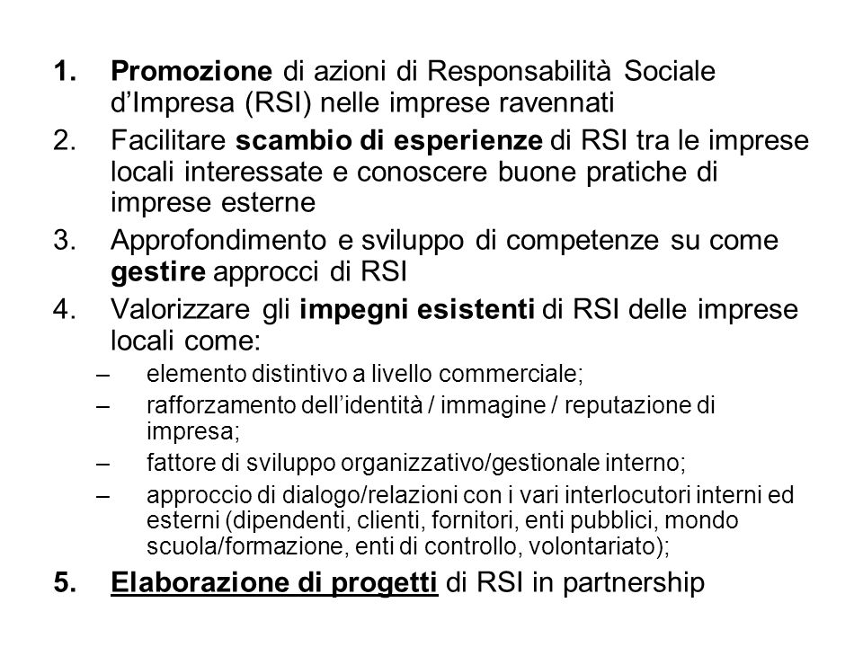 1.Promozione di azioni di Responsabilità Sociale dImpresa (RSI) nelle imprese ravennati 2.Facilitare scambio di esperienze di RSI tra le imprese local