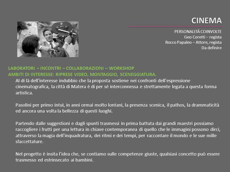 PERSONALITÁ COINVOLTE Geo Coretti – regista Rocco Papaleo – Attore, regista Da definire LABORATORI – INCONTRI – COLLABORAZIONI – WORKSHOP AMBITI DI IN