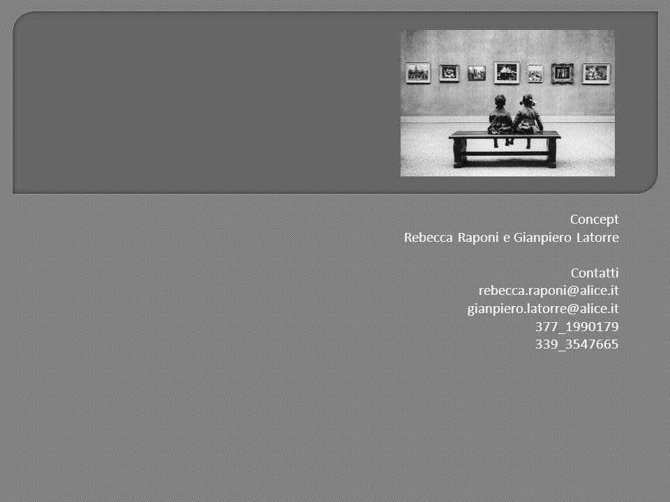 Concept Rebecca Raponi e Gianpiero Latorre Contatti rebecca.raponi@alice.it gianpiero.latorre@alice.it 377_1990179 339_3547665