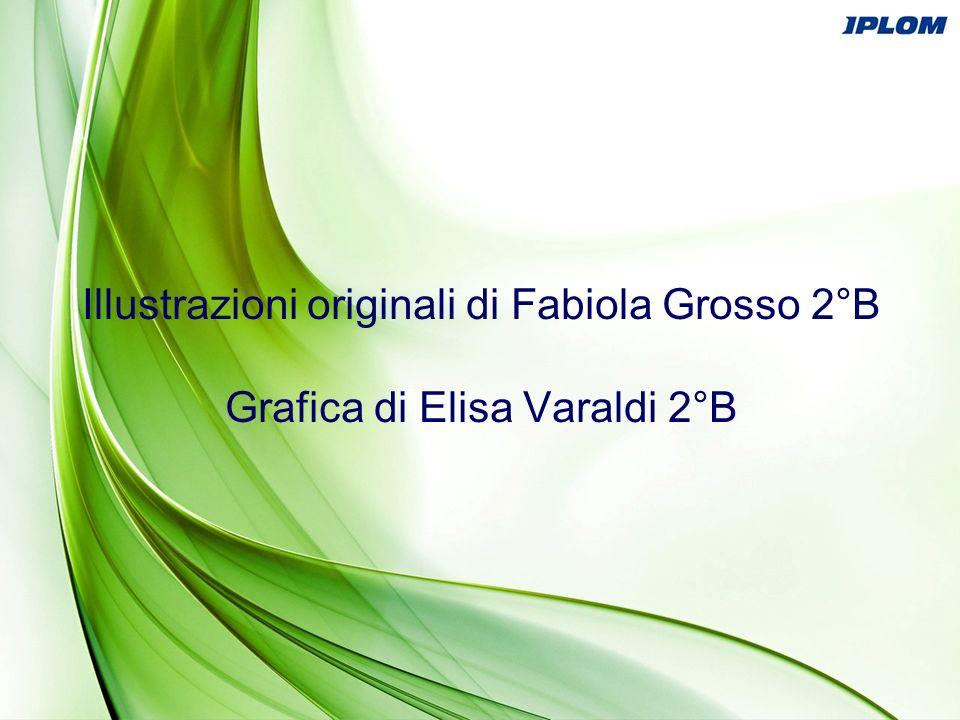 Illustrazioni originali di Fabiola Grosso 2°B Grafica di Elisa Varaldi 2°B