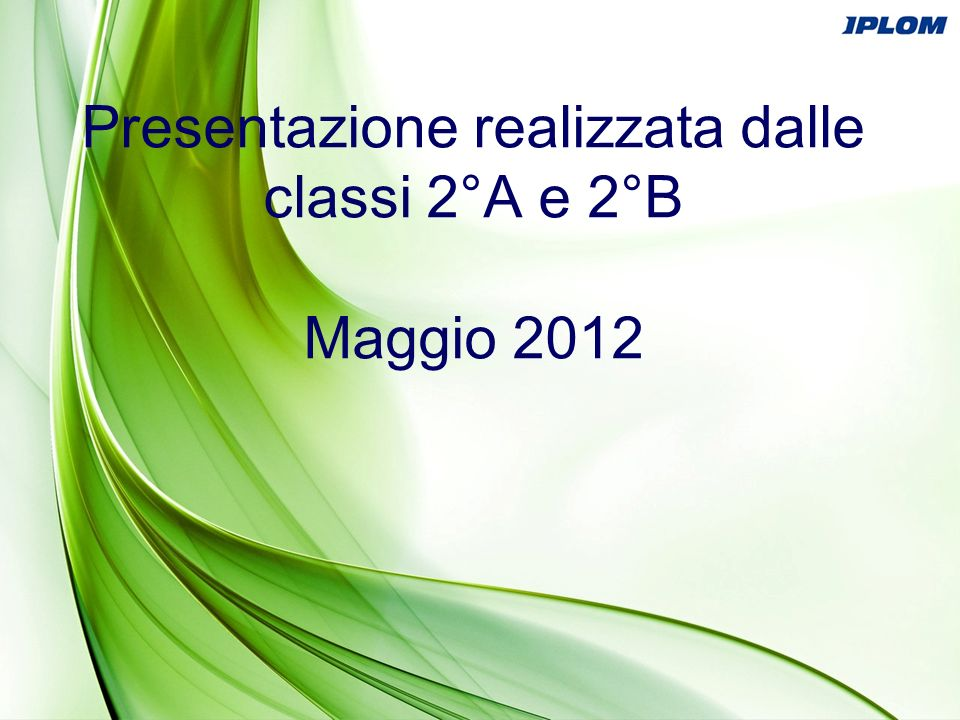 Presentazione realizzata dalle classi 2°A e 2°B Maggio 2012