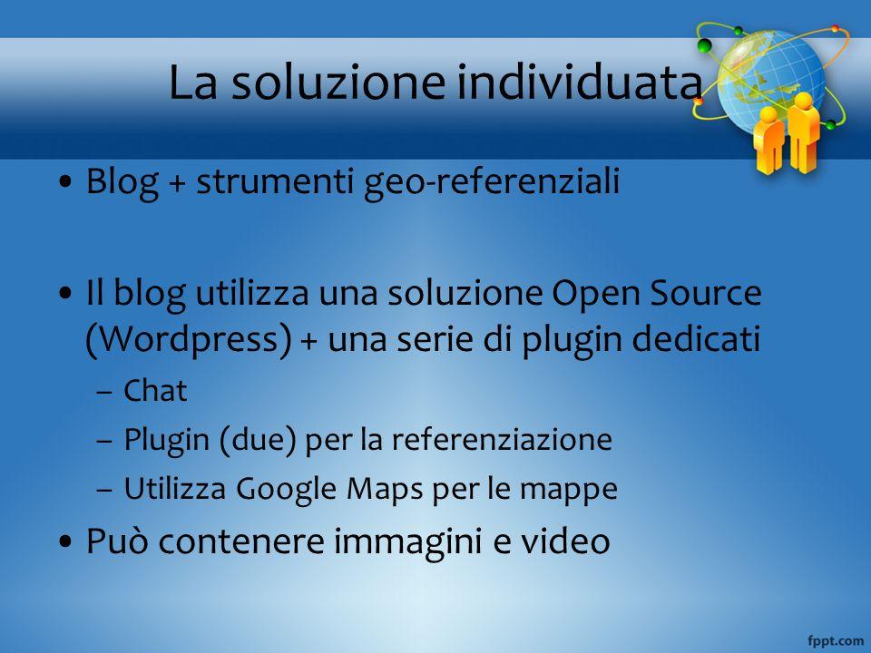 La soluzione individuata Blog + strumenti geo-referenziali Il blog utilizza una soluzione Open Source (Wordpress) + una serie di plugin dedicati –Chat