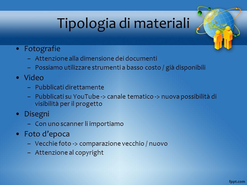 Tipologia di materiali Fotografie –Attenzione alla dimensione dei documenti –Possiamo utilizzare strumenti a basso costo / già disponibili Video –Pubb