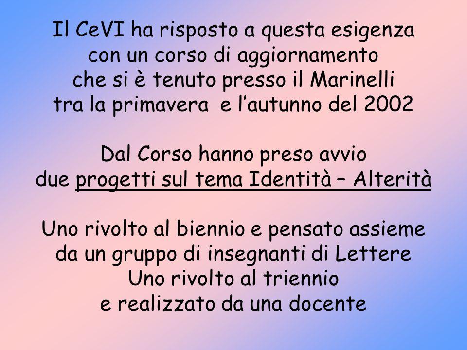 Il CeVI ha risposto a questa esigenza con un corso di aggiornamento che si è tenuto presso il Marinelli tra la primavera e lautunno del 2002 Dal Corso