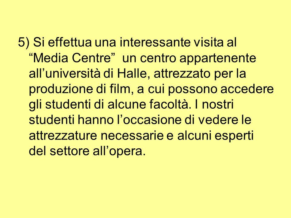 5) Si effettua una interessante visita al Media Centre un centro appartenente alluniversità di Halle, attrezzato per la produzione di film, a cui possono accedere gli studenti di alcune facoltà.